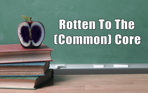 common core, rotten to the