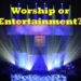 entertaining worship